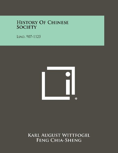 History Of Chinese Society: Liao, 907-1125: Wittfogel, Karl August,