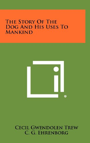 9781258499051: The Story of the Dog and His Uses to Mankind