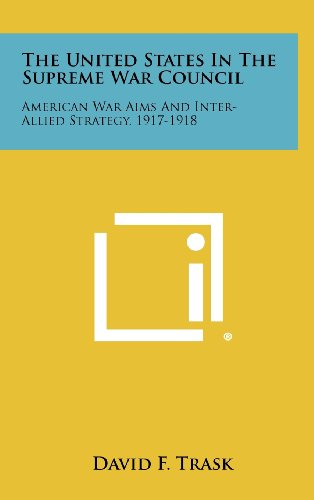 9781258499761: The United States in the Supreme War Council: American War Aims and Inter-Allied Strategy, 1917-1918