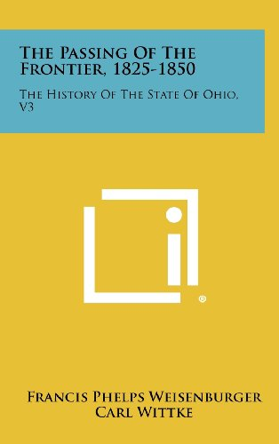 9781258500443: The Passing of the Frontier, 1825-1850: The History of the State of Ohio, V3