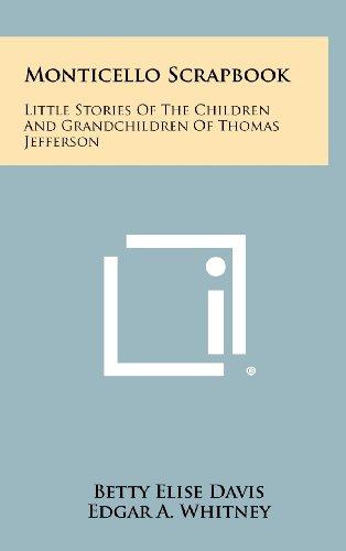 9781258500948: Monticello Scrapbook: Little Stories of the Children and Grandchildren of Thomas Jefferson