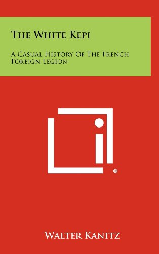 9781258501747: The White Kepi: A Casual History of the French Foreign Legion