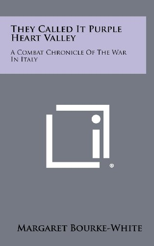 They Called It Purple Heart Valley: A Combat Chronicle Of The War In Italy (1258501767) by Bourke-White, Margaret