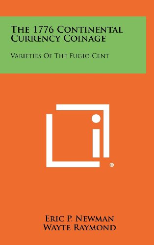 9781258502805: The 1776 Continental Currency Coinage: Varieties Of The Fugio Cent