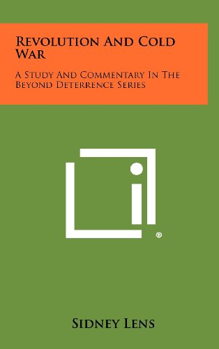Revolution and Cold War: A Study and Commentary in the Beyond Deterrence Series (1258503123) by Lens, Sidney