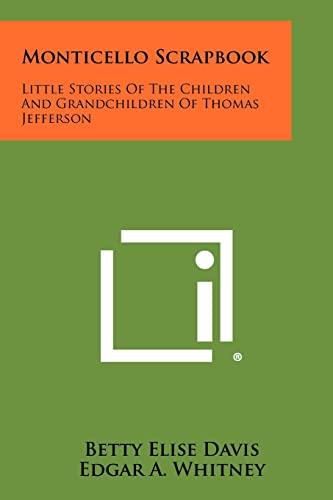 9781258504380: Monticello Scrapbook: Little Stories Of The Children And Grandchildren Of Thomas Jefferson