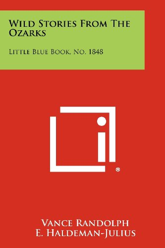 Wild Stories From The Ozarks: Little Blue Book, No. 1848: Randolph, Vance