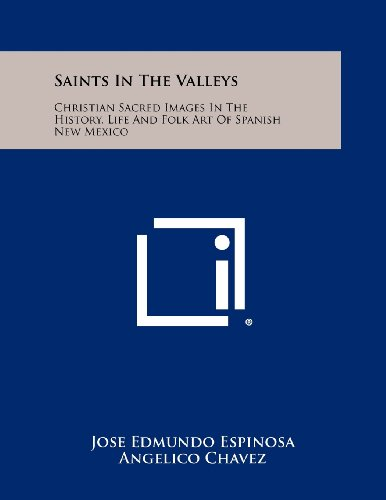 9781258505554: Saints in the Valleys: Christian Sacred Images in the History, Life and Folk Art of Spanish New Mexico