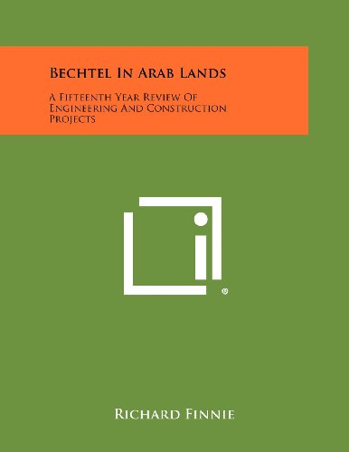 Bechtel in Arab Lands: A Fifteenth Year Review of Engineering and Construction Projects: Richard ...