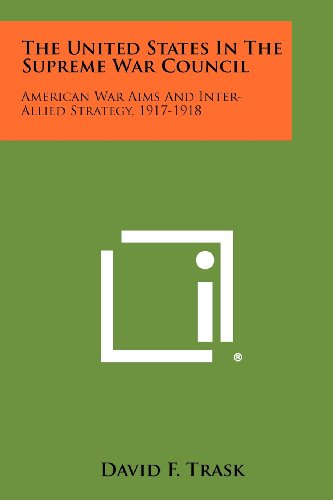 9781258506964: The United States In The Supreme War Council: American War Aims And Inter-Allied Strategy, 1917-1918