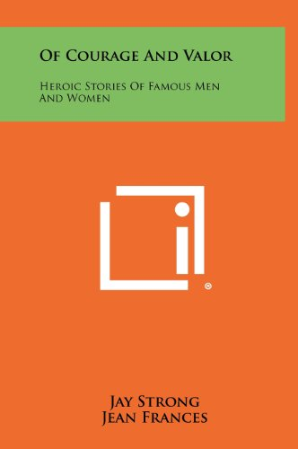 9781258509262: Of Courage and Valor: Heroic Stories of Famous Men and Women