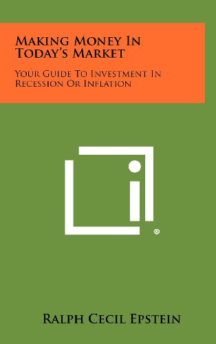 9781258509569: Making Money In Today's Market: Your Guide To Investment In Recession Or Inflation