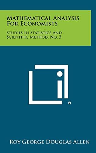 9781258510282: Mathematical Analysis for Economists: Studies in Statistics and Scientific Method, No. 3