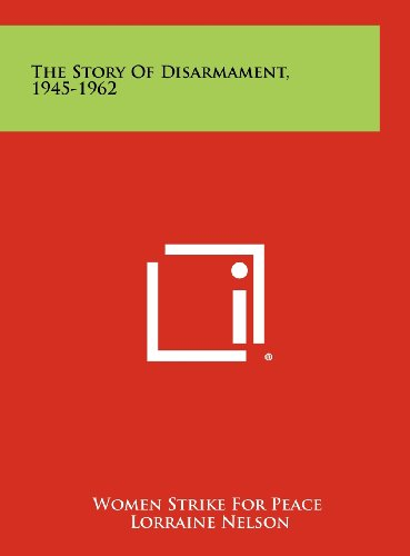 9781258510343: The Story of Disarmament, 1945-1962
