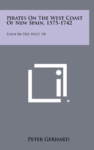 Pirates on the West Coast of New Spain, 1575-1742: Spain in the West, V8 (9781258510985) by Peter Gerhard