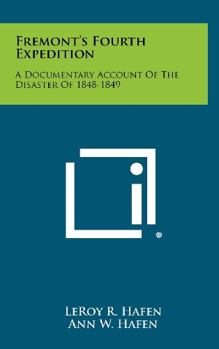 Fremont's Fourth Expedition: A Documentary Account of the Disaster of 1848-1849 (1258511436) by Leroy R. Hafen; Ann W. Hafen