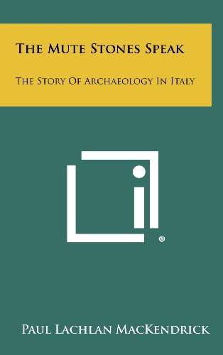 9781258511586: The Mute Stones Speak: The Story of Archaeology in Italy
