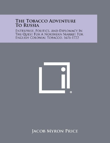 9781258513757: The Tobacco Adventure to Russia: Enterprise, Politics, and Diplomacy in the Quest for a Northern Market for English Colonial Tobacco, 1676-1722