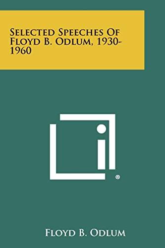 9781258514662: Selected Speeches Of Floyd B. Odlum, 1930-1960