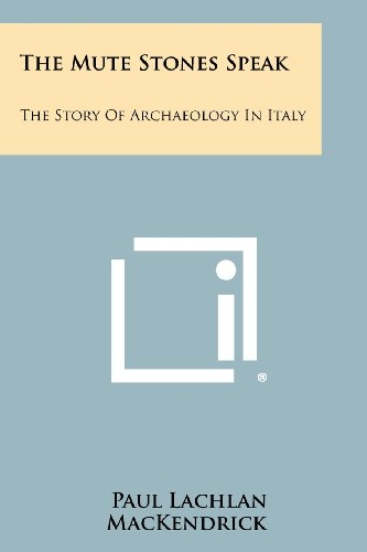 9781258516512: The Mute Stones Speak: The Story of Archaeology in Italy