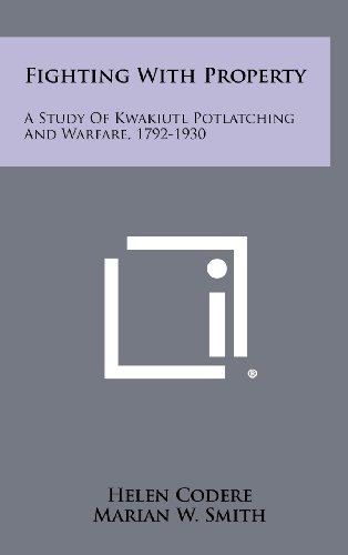 9781258517168: Fighting With Property: A Study Of Kwakiutl Potlatching And Warfare, 1792-1930