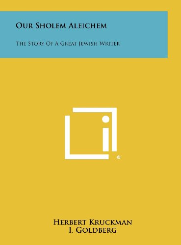 Our Sholem Aleichem: The Story Of A Great Jewish Writer: Kruckman, Herbert
