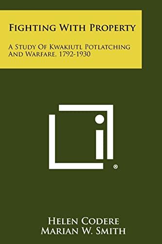 9781258520335: Fighting With Property: A Study Of Kwakiutl Potlatching And Warfare, 1792-1930