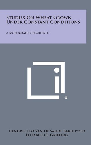 Studies on Wheat Grown Under Constant Conditions: A Monograph on Growth: Hendrik Leo Van De Sande ...