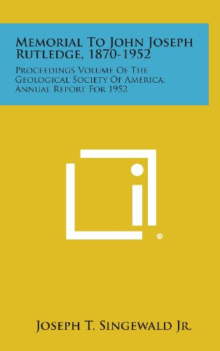 9781258533953: Memorial to John Joseph Rutledge, 1870-1952: Proceedings Volume of the Geological Society of America, Annual Report for 1952