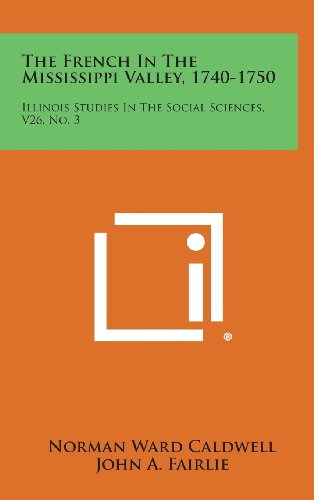9781258535216: The French In The Mississippi Valley, 1740-1750: Illinois Studies In The Social Sciences, V26, No. 3