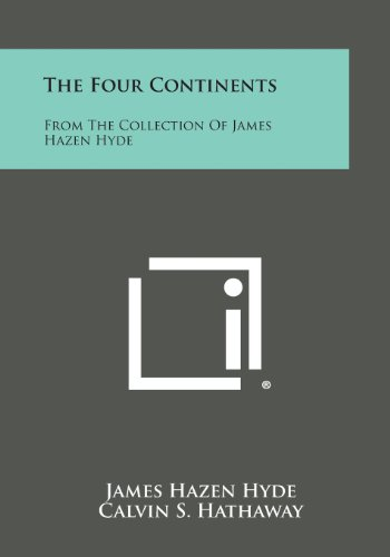 The Four Continents: From The Collection Of: Hyde, James Hazen;