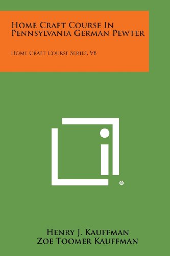 9781258537920: Home Craft Course in Pennsylvania German Pewter: Home Craft Course Series, V8