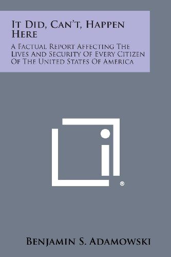 It Did, Can't, Happen Here: A Factual Report Affecting The Lives And Security Of Every Citizen...