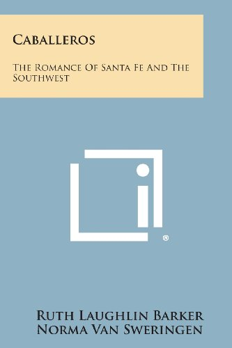 9781258544195: Caballeros: The Romance of Santa Fe and the Southwest