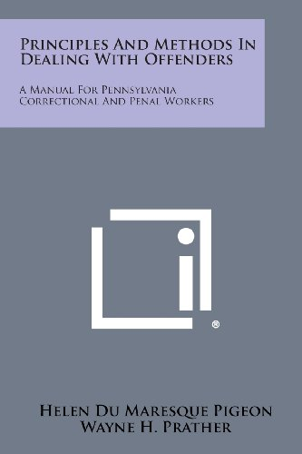 9781258544409: Principles and Methods in Dealing with Offenders: A Manual for Pennsylvania Correctional and Penal Workers