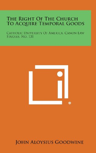 9781258544911: The Right of the Church to Acquire Temporal Goods: Catholic University of America, Canon Law Studies, No. 131