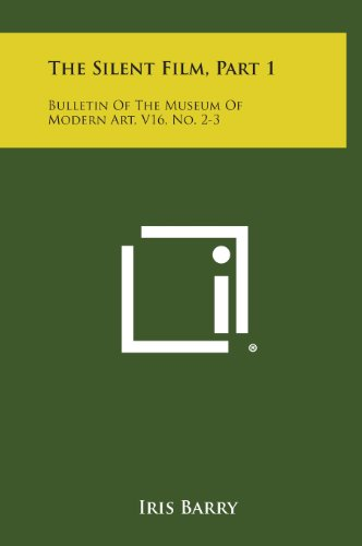 9781258545574: The Silent Film, Part 1: Bulletin Of The Museum Of Modern Art, V16, No. 2-3