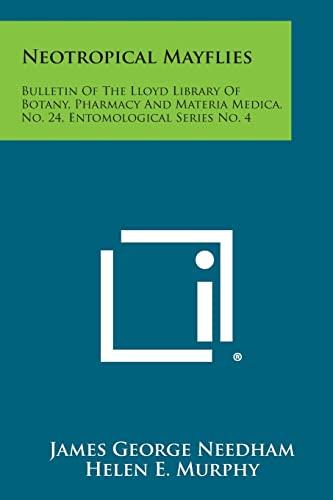 9781258552732: Neotropical Mayflies: Bulletin of the Lloyd Library of Botany, Pharmacy and Materia Medica, No. 24, Entomological Series No. 4