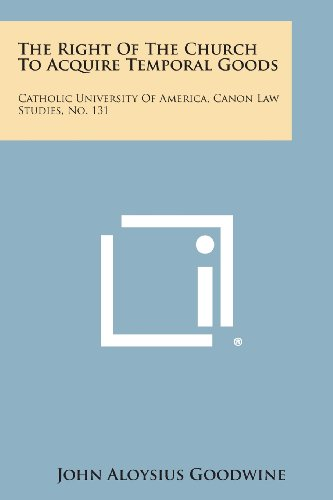 9781258553449: The Right of the Church to Acquire Temporal Goods: Catholic University of America, Canon Law Studies, No. 131