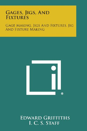 9781258554538: Gages, Jigs, and Fixtures: Gage Making, Jigs and Fixtures, Jig and Fixture Making