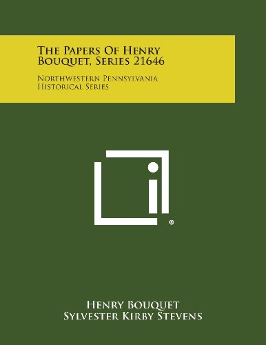 The Papers Of Henry Bouquet, Series 21646: Northwestern Pennsylvania Historical Series: Henry ...
