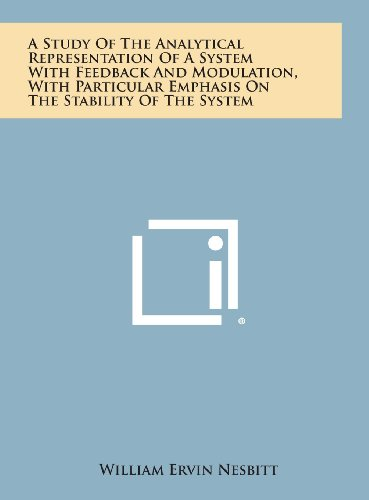 9781258556525: A Study of the Analytical Representation of a System with Feedback and Modulation, with Particular Emphasis on the Stability of the System