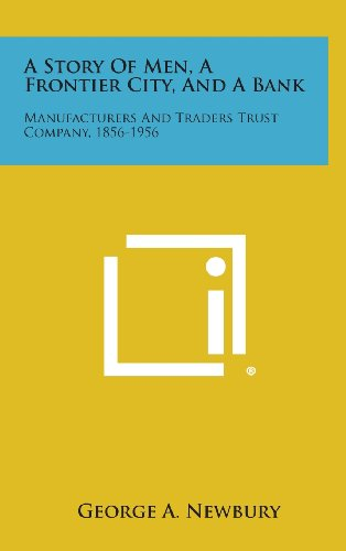 9781258560065: A Story of Men, a Frontier City, and a Bank: Manufacturers and Traders Trust Company, 1856-1956
