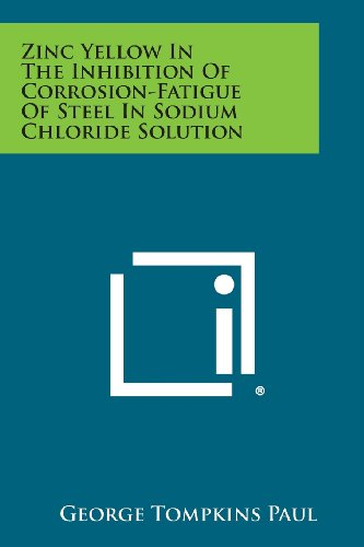 9781258576547: Zinc Yellow In The Inhibition Of Corrosion-Fatigue Of Steel In Sodium Chloride Solution