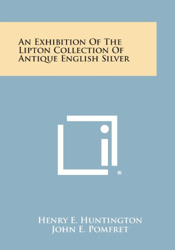 An Exhibition of the Lipton Collection of: Huntington, Henry E.