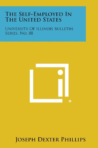 The Self-Employed In The United States: University Of Illinois Bulletin Series, No. 88: Joseph ...