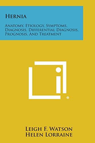 Hernia: Anatomy, Etiology, Symptoms, Diagnosis, Differential Diagnosis,: Leigh F Watson