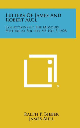 9781258580773: Letters of James and Robert Aull: Collections of the Missouri Historical Society, V5, No. 3, 1928
