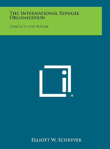 9781258584023: The International Refugee Organization: Conflicts and Future