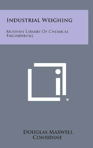 Industrial Weighing: Modern Library of Chemical Engineering: Douglas Maxwell Considine